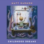 "CD Review: Matt Harmon ""Childhood Dreams"""