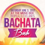 TropicalCleveland's 4th Annual Bachata Bash coming to The Music Box Super Club June 3rd!